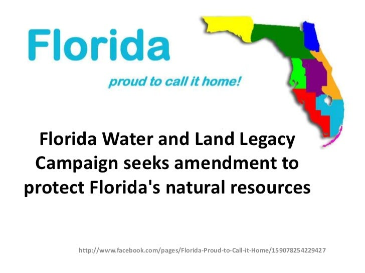 Florida Water and Land Legacy Campaign seeks amendment toprotect Floridas natural resources      http://www.facebook.com/p...