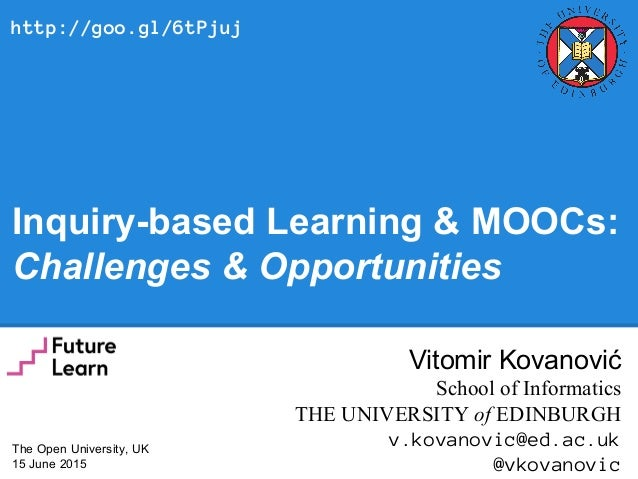 Inquiry-based Learning & MOOCs: Challenges & Opportunities Vitomir Kovanović School of Informatics THE UNIVERSITY of EDINB...