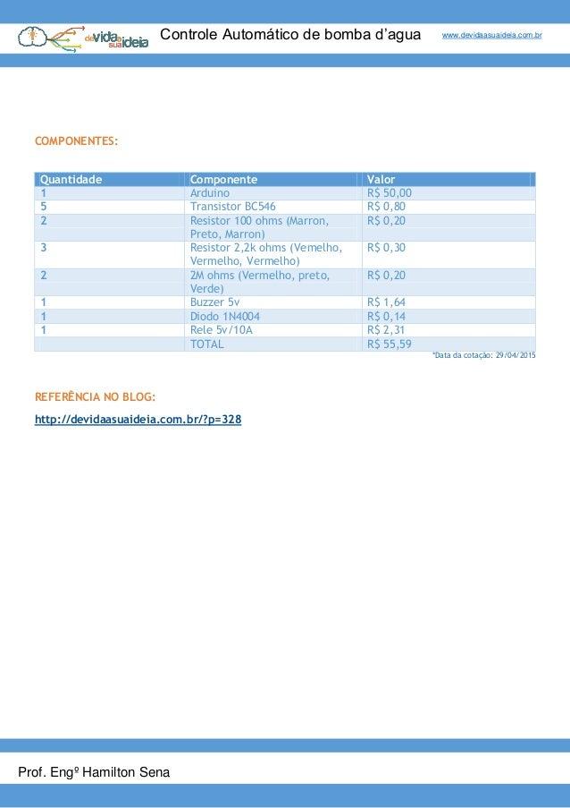 Controle Automático de bomba d'agua www.devidaasuaideia.com.br Prof. Engº Hamilton Sena COMPONENTES: *Data da cotação: 29/...