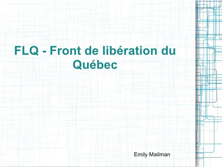 FLQ - Front  de   libération   du   Québec <ul><li>Emily Mailman </li></ul>