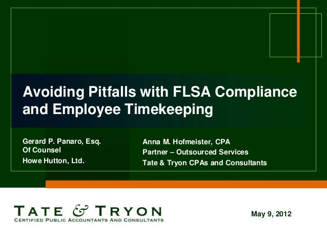 Avoiding Pitfalls with FLSA Complianceand Employee TimekeepingGerard P. Panaro, Esq.   Anna M. Hofmeister, CPAOf Counsel  ...