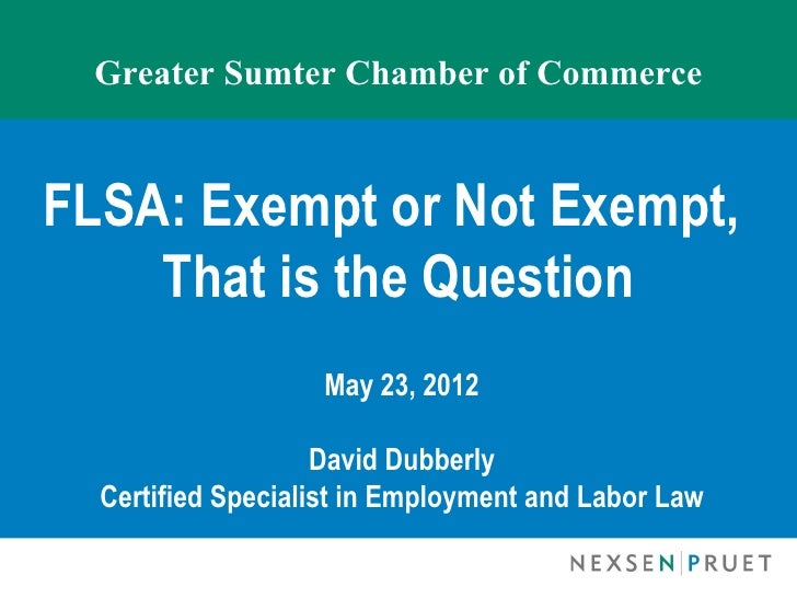 Greater Sumter Chamber of CommerceFLSA: Exempt or Not Exempt,    That is the Question                   May 23, 2012      ...