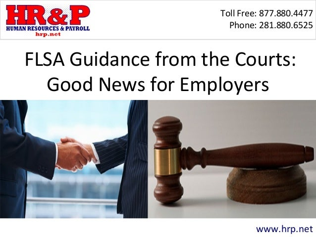 Toll Free: 877.880.4477 Phone: 281.880.6525 www.hrp.net FLSA Guidance from the Courts: Good News for Employers
