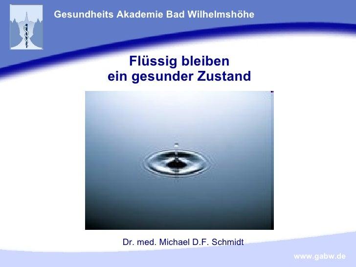 Flüssig bleiben ein gesunder Zustand Gesundheits Akademie Bad Wilhelmshöhe Dr. med. Michael D.F. Schmidt