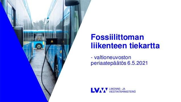 Fossiilittoman liikenteen tiekartta - valtioneuvoston periaatepäätös 6.5.2021