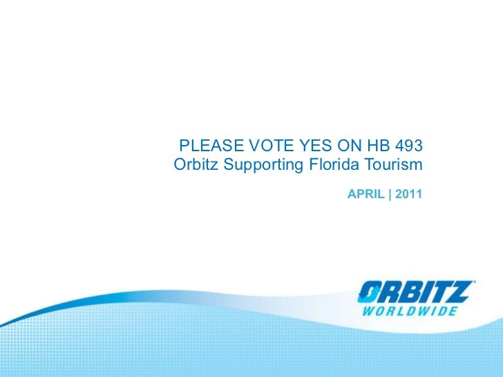 PLEASE VOTE YES ON HB 493 Orbitz Supporting Florida Tourism APRIL   2011