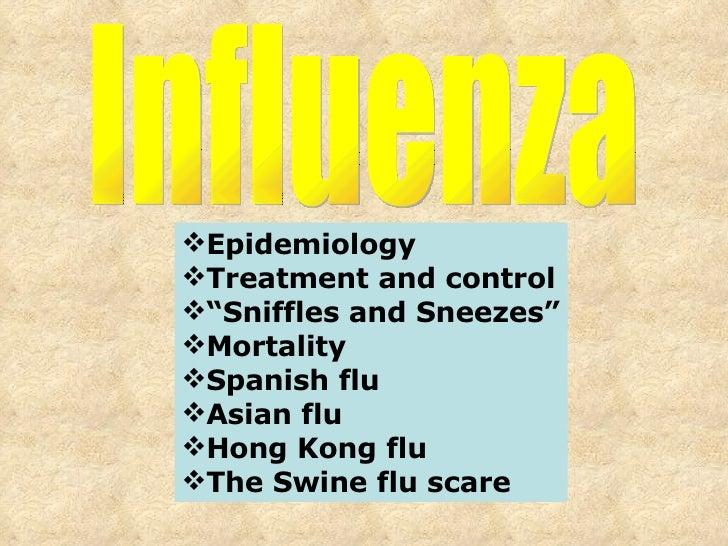 "Influenza <ul><li>Epidemiology </li></ul><ul><li>Treatment and control </li></ul><ul><li>"" Sniffles and Sneezes"" </li></ul..."