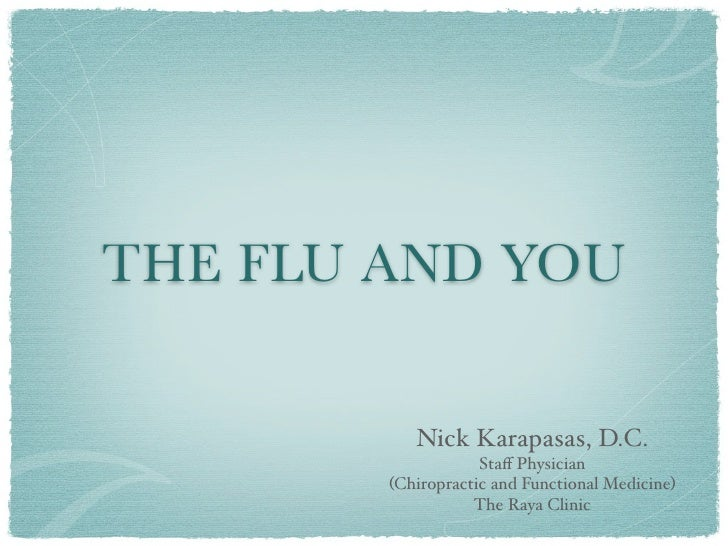 THE FLU AND YOU             Nick Karapasas, D.C.                     Staff Physician         (Chiropractic and Functional M...