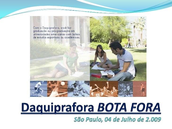 DaquipraforaBOTA FORASão Paulo, 04 de Julho de 2.009<br />