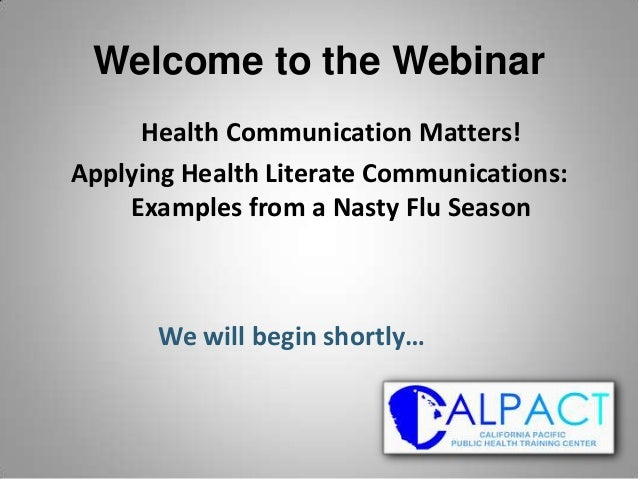 Welcome to the Webinar     Health Communication Matters!Applying Health Literate Communications:    Examples from a Nasty ...