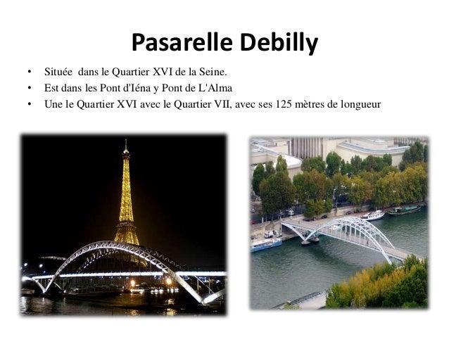Pasarelle Debilly • Située dans le Quartier XVI de la Seine. • Est dans les Pont d'Iéna y Pont de L'Alma • Une le Quartier...