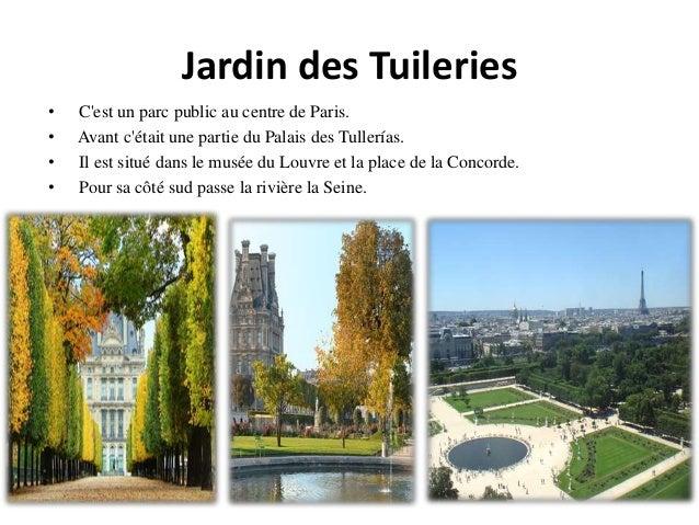 Jardin des Tuileries • C'est un parc public au centre de Paris. • Avant c'était une partie du Palais des Tullerías. • Il e...