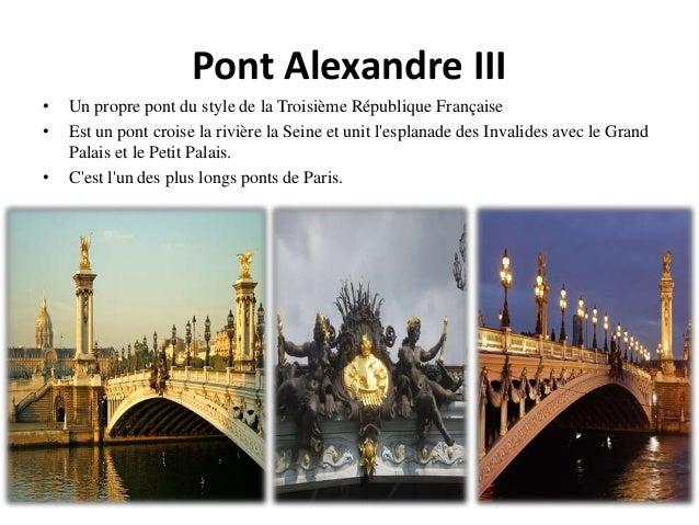 Pont Alexandre III • Un propre pont du style de la Troisième République Française • Est un pont croise la rivière la Seine...