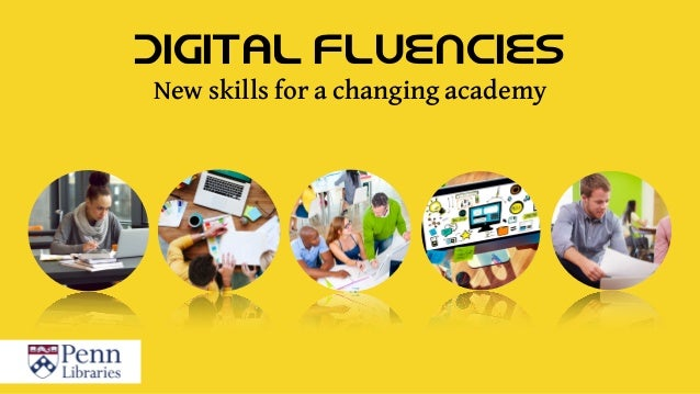 Digital Fluencies New skills for a changing academy