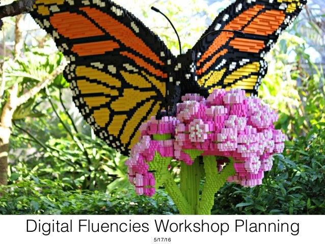 Digital Fluencies Workshop Planning 5/17/16