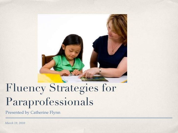 Fluency Strategies for Paraprofessionals <ul><li>Presented by Catherine Flynn </li></ul>March 19, 2010
