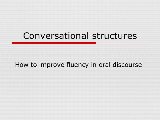 Conversational structures How to improve fluency in oral discourse