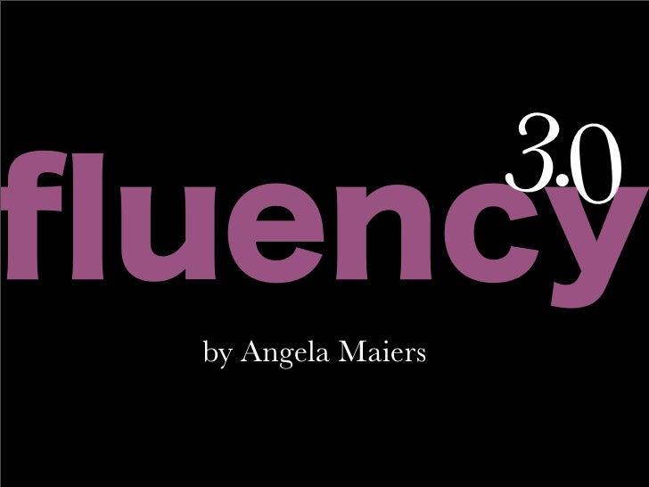 3.0fluency by Angela Maiers