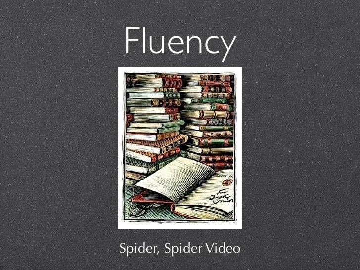 Fluency     Spider, Spider Video