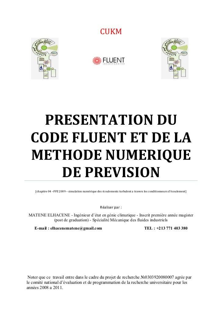 CUKM         PRESENTATION DU   CODE FLUENT ET DE LA   METHODE NUMERIQUE       DE PREVISION     [chapitre 04 –PFE 2009 – si...