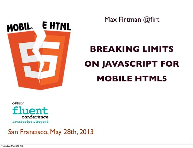 Max Firtman @firtBREAKING LIMITSON JAVASCRIPT FORMOBILE HTML5San Francisco, May 28th, 2013Tuesday, May 28, 13