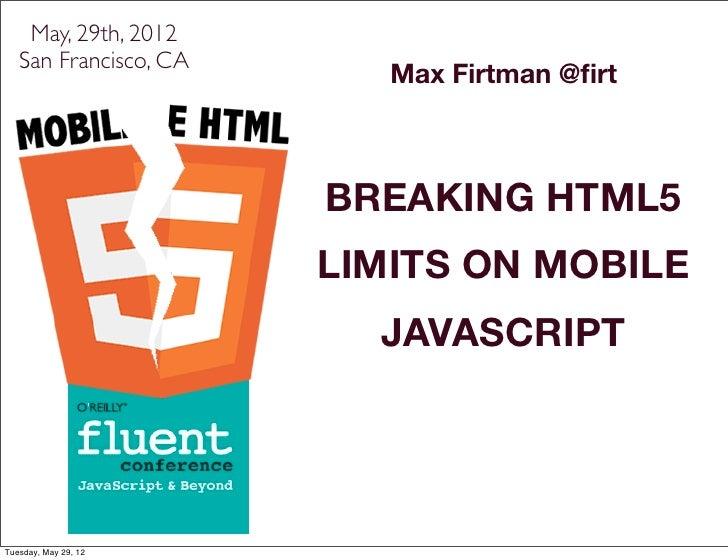 May, 29th, 2012   San Francisco, CA                          Max Firtman @firt                       BREAKING HTML5        ...