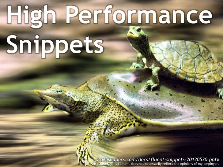 High PerformanceSnippets        stevesouders.com/docs/fluent-snippets-20120530.pptx      Disclaimer: This content does not...