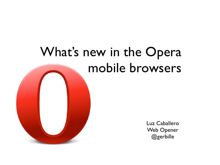 What's new in the Opera        mobile browsers                 Luz Caballero                 Web Opener                   ...
