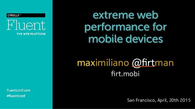 extreme web performance for mobile devices maximiliano @firtman firt.mobi San Francisco, April, 20th 2015