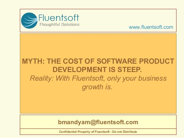 MYTH: THE COST OF SOFTWARE PRODUCT DEVELOPMENT IS STEEP. Reality: With Fluentsoft, only your business growth is. www.fluen...