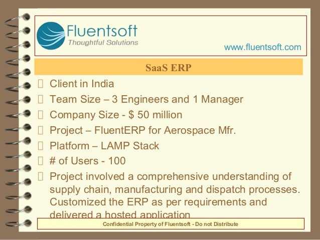 Client in India Team Size – 3 Engineers and 1 Manager Company Size - $ 50 million Project – FluentERP for Aerospace Mfr. P...