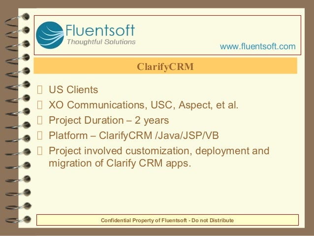 US Clients XO Communications, USC, Aspect, et al. Project Duration – 2 years Platform – ClarifyCRM /Java/JSP/VB Project in...