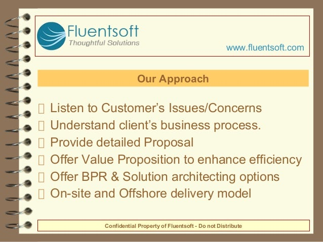 Listen to Customer's Issues/Concerns Understand client's business process. Provide detailed Proposal Offer Value Propositi...