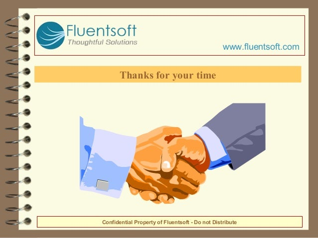 .Thanks for your time Confidential Property of Fluentsoft - Do not Distribute www.fluentsoft.com