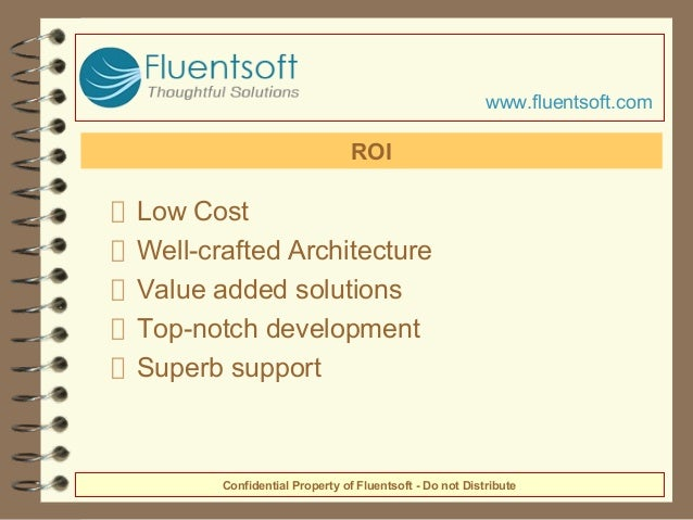 Low Cost Well-crafted Architecture Value added solutions Top-notch development Superb support ROI Confidential Property of...