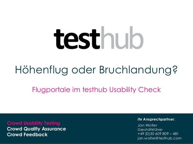 www.testhub.com 1Crowd Usability TestingCrowd Quality AssuranceCrowd FeedbackHöhenflug oder Bruchlandung?Flugportale im te...