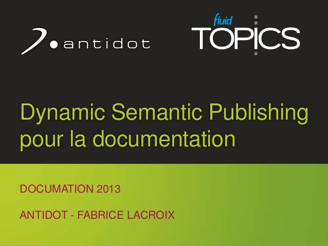 Dynamic Semantic Publishing      pour la documentation      DOCUMATION 2013      ANTIDOT - FABRICE LACROIX                ...