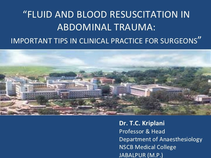 """ FLUID AND BLOOD RESUSCITATION IN ABDOMINAL TRAUMA: IMPORTANT TIPS IN CLINICAL PRACTICE FOR SURGEONS "" Dr. T.C. Kriplani ..."