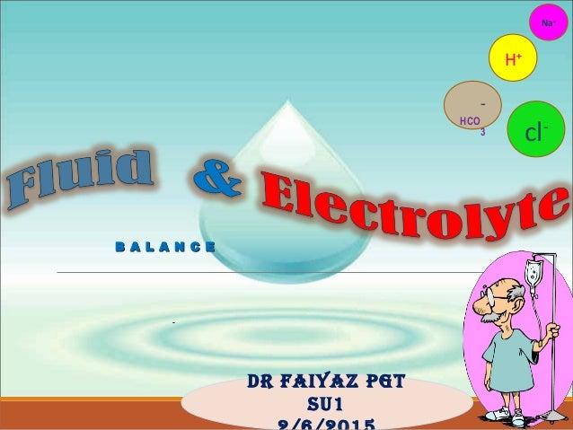 B A L A N C EB A L A N C E H+ cl- Na+ - HCO 3 DR faiyaz pgt su1