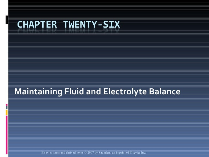 Maintaining Fluid and Electrolyte Balance   Elsevier items and derived items © 2007 by Saunders, an imprint of Elsevier Inc.