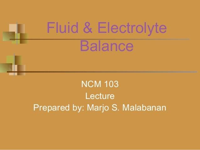 Fluid & Electrolyte Balance NCM 103 Lecture Prepared by: Marjo S. Malabanan