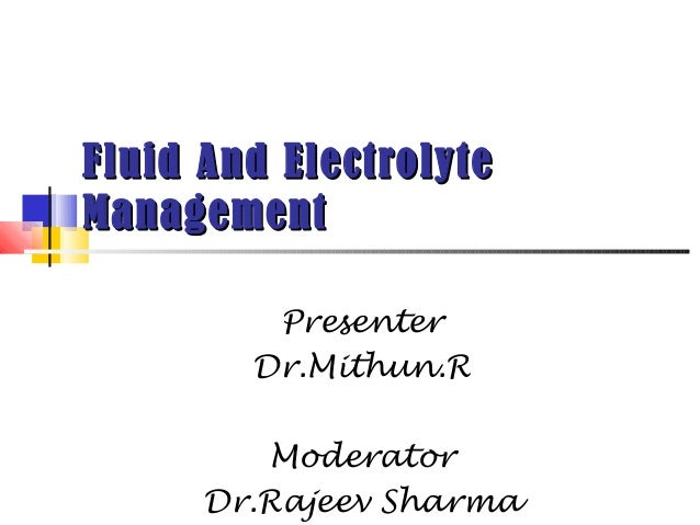 Fluid And ElectrolyteManagement         Presenter        Dr.Mithun.R         Moderator      Dr.Rajeev Sharma