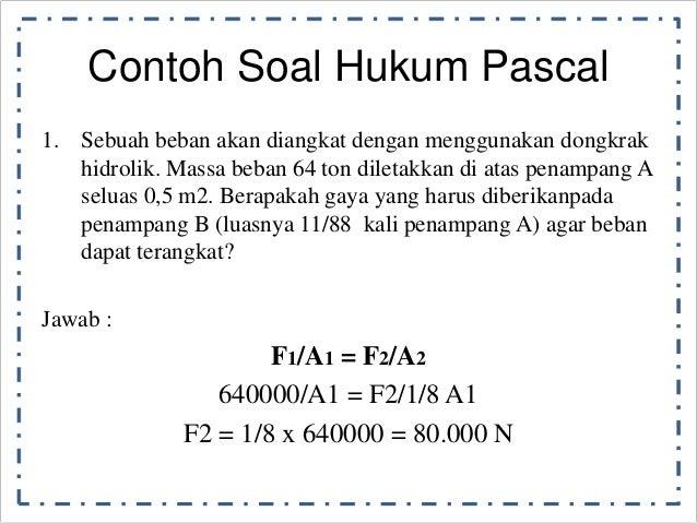 Contoh Soal Hukum Pascal  1. Sebuah beban akan diangkat dengan menggunakan dongkrak  hidrolik. Massa beban 64 ton diletakk...