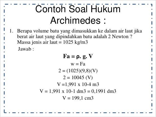 Contoh Soal Hukum  Archimedes :  1. Berapa volume batu yang dimasukkan ke dalam air laut jika  berat air laut yang dipinda...