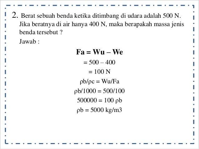 2. Berat sebuah benda ketika ditimbang di udara adalah 500 N.  Jika beratnya di air hanya 400 N, maka berapakah massa jeni...