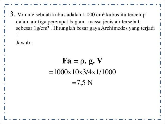 3. Volume sebuah kubus adalah 1.000 cm³ kubus itu tercelup  dalam air tiga perempat bagian . massa jenis air tersebut  seb...