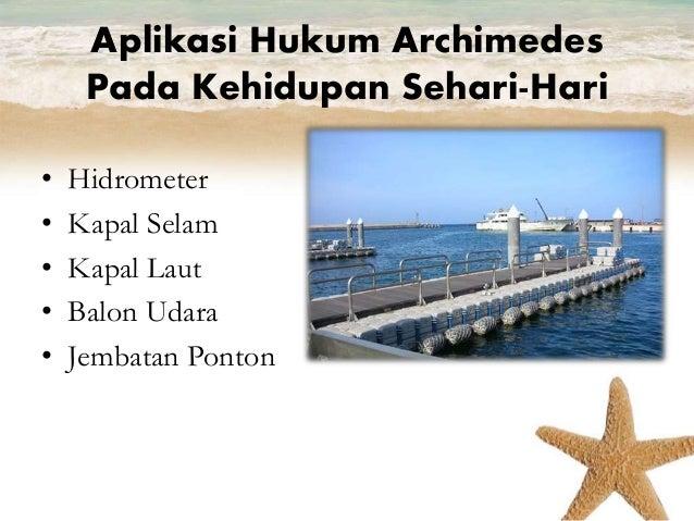 Aplikasi Hukum Archimedes  Pada Kehidupan Sehari-Hari  • Hidrometer  • Kapal Selam  • Kapal Laut  • Balon Udara  • Jembata...
