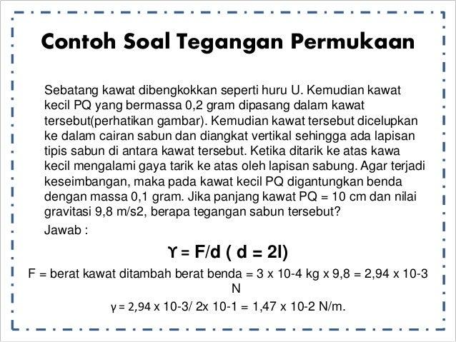 Contoh Soal Tegangan Permukaan  Sebatang kawat dibengkokkan seperti huru U. Kemudian kawat  kecil PQ yang bermassa 0,2 gra...