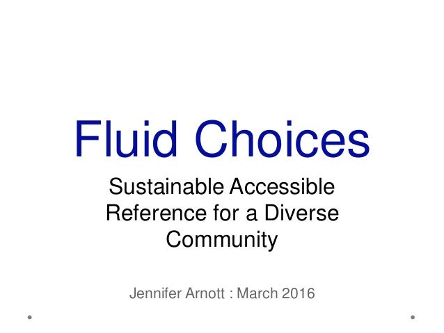 Fluid Choices Sustainable Accessible Reference for a Diverse Community Jennifer Arnott : March 2016