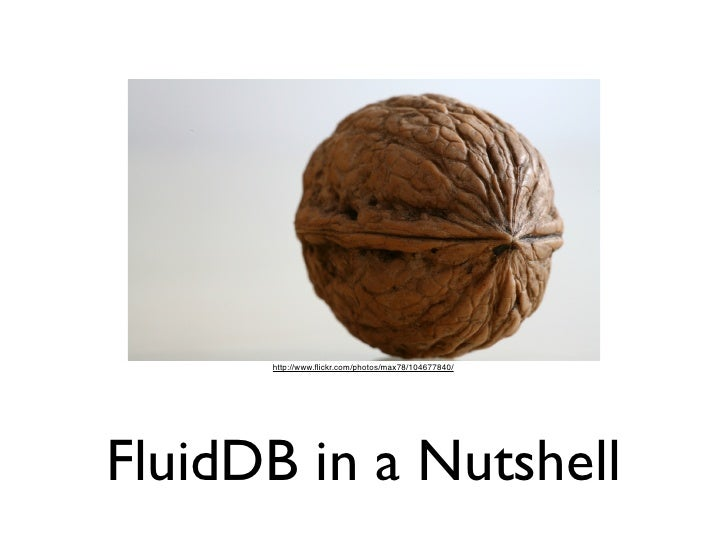 http://www.flickr.com/photos/max78/104677840/     FluidDB in a Nutshell